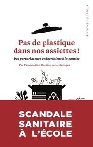 Cantine sans plastique France - Pas de plastique dans nos assiettes ! - Des perturbateurs endocriniens à la cantine.