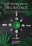 Ethan Lazzerini - Les mandalas de cristaux - Exploitez le pouvoir des cristaux pour manifester l'abondance, la guérison et la protection.