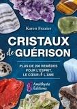 Karen Frazier - Cristaux de guérison - Guide de référence complet avec 200 remèdes pour l'esprit, le coeur et l'âme.