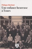 Philippe Martinet - Une enfance heureuse à Tours.