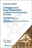 Henri-Félix Marcy - L'origine de la franc-maçonnerie et l'histoire du Grand Orient de France.