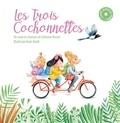 Catherine Vincent et Anaïs Tonelli - Les trois cochonnettes. 1 CD audio