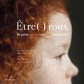 Elodie Roux-Guyomard et Marie-Savine Colin - Etre(s) roux - Regards croisés sur une singularité.
