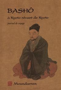 Bashô - Basho à Kyoto rêvant de Kyoto - Journal de voyage.