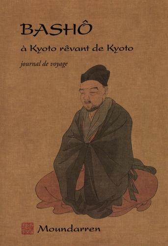 Basho à Kyoto rêvant de Kyoto. Journal de voyage