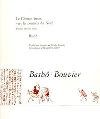 Bashô - Le Chemin étroit vers les contrées du Nord - Précédé par huit haïku.