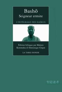 Bashô - Seigneur ermite - L'intégrale des haïkus, édition bilingue français-japonais.