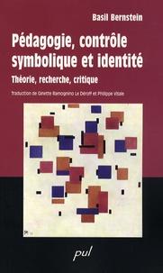 Basil Bernstein - Pédagogie, contrôle symbolique et identité - Théorie, recherche, critique.