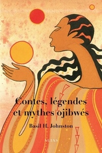 Basil H. Johnston - Contes, légendes et mythes ojibwés.