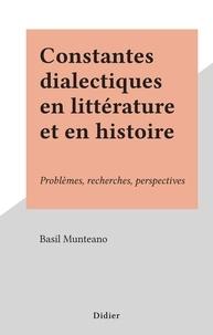 Basil Munteano - Constantes dialectiques en littérature et en histoire - Problèmes, recherches, perspectives.
