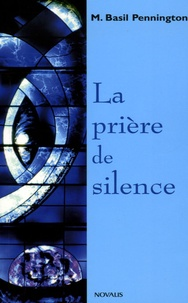 Basil Pennington - La prière de silence - Renouveler une forme traditionnelle de prière chrétienne.
