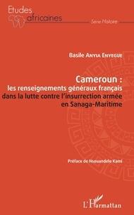 Basile Anyia Enyegue - Cameroun : les renseignements généraux français dans la lutte contre l'insurrection armée en Sanaga-Maritime.