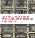 Basile Baudez et Elisabeth Maisonnier - Les hôtels de la Guerre et des Affaires étrangères à Versailles - Deux ministères et une bibliothèque municipale du XVIIIe au XXIe siècle.
