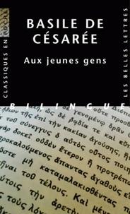 Basile de Césarée - Aux jeunes gens - Comment tirer profit de la littérature grecque, édition bilingue français-grec.