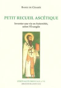 Basile de Césarée - Petit recueil ascétique - Inventer une vie en fraternités, selon l'Evangile.