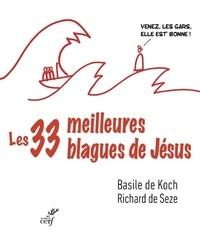 Basile de Koch et Richard de Seze - Les trente-trois meilleures blagues de Jésus - Essai sur la divine drôlerie des Evangiles.