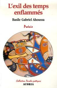 Basile Gabriel Ahoussa - L'exil des temps enflammés.