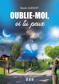 Basile Guéniot - Oublie-moi, si tu peux.