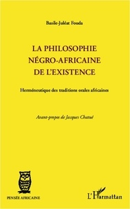 Basile-Juléat Fouda - La philosophie négro-africaine de l'existence - Herméneutique des traditions orales africaines.