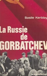 Basile Kerblay - La Russie de Gorbatchev.