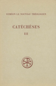 Basile Krivochéine et  Syméon le Nouveau Théologien - CATECHESES. - Tome 3, Catéchèses 23 à 34, Actions de Grâces 1 et 2, Edition bilingue français-grec.