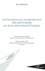 Basile Mérand - Les fonctions du consentement des administrés en droit administratif français.