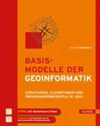 Basismodelle der Geoinformatik - Strukturen, Algorithmen und Programmierbeispiele in Java.