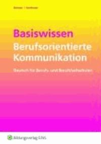 Basiswissen Berufsorientierte Kommunikation - Deutsch für Berufs- und Berufsfachschulen Arbeitsheft.