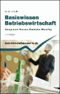 Basiswissen Betriebswirtschaft - Management, Finanzen, Produktion, Marketing.