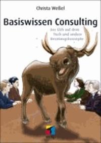 Basiswissen Consulting - Der Elch auf dem Tisch und andere Beratungskonzepte.
