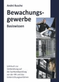 Basiswissen Sachkundeprüfung Bewachungsgewerbe § 34a GewO - Grundlagen für Lehrgang und Selbstunterricht für die Sachkundeprüfung vor der IHK.