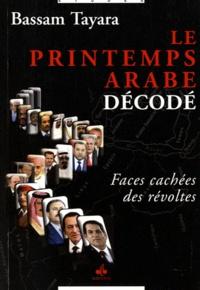 Bassam Tayara - Le printemps arabe décodé - Faces cachées des révoltes.