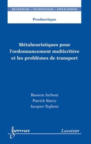 Bassem Jarboui et Patrick Siarry - Métaheuristiques pour l'ordonnancement multicritère et les problèmes de transport.