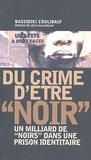 """Bassidiki Coulibaly - Du crime d'être """"noir"""" - Un milliard de """"Noirs"""" dans la prison identitaire."""