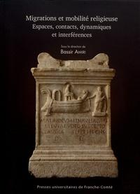 Bassir Amiri - Migrations et mobilité religieuse - Espaces, contacts, dynamiques et interférences.