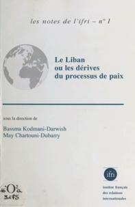 Bassma Kodmani-Darwish et May Chartouni-Dubarry - Le Liban ou les Dérives du processus de paix.