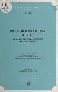 Bastid - Droit international public, le droit des organisations internationales - Supplément au cours de 1969-1970.