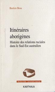 Bastien Bosa - Itinéraires aborigènes - Histoire des relations raciales dans le Sud-Est australien.