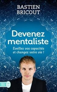 Bastien Bricout - Devenez mentaliste - Eveillez vos capacités et changez votre vie.