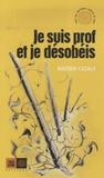 Bastien Cazals - Je suis prof et je désobéis.