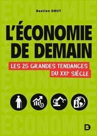 Bastien Drut - L'économie de demain - Les 25 grandes tendances du XXIe siècle.