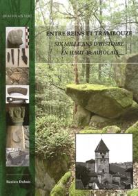 Bastien Dubuis - Entre Reins et Trambouze - Six mille ans d'histoire en Haut-Beaujolais.