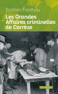 Bastien Fanthou - Les grandes affaires criminelles de la Corrèze.