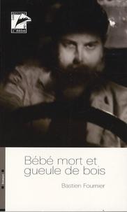 Bastien Fournier - Bébé mort et gueule de bois.
