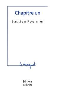Bastien Fournier - Chapitre un.