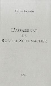 Bastien Fournier - L'assassinat de Rudolf Schumacher.