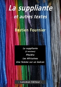 Bastien Fournier - La suppliante et autres textes.