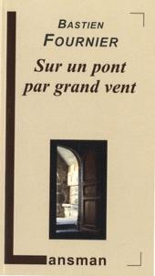 Bastien Fournier - Sur un pont par grand vent.