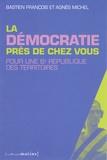 Bastien François et Agnès Michel - La démocratie près de chez vous - Pour une 6e République des territoires.