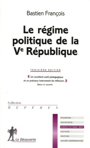 Bastien François - Le régime politique de la Ve République.